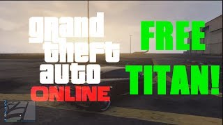 GTA V Online: HOW TO GET THE TITAN EASILY! [SPAWN LOCATION!]