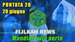 FIJLKAM NEWS 20 - MONDIALI ALLE PORTE