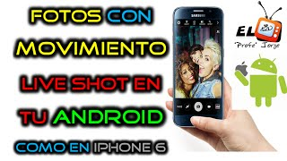 Como Tomar Fotografias con MOVIMIENTO | LIVE SHOT en  Android | Tal como en un iPhone 6s LIVE PHOTO