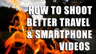 How to shoot better travel videos with your smartphone  - android and iphone