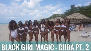 BLACK GIRL MAGIC! Cuba Vlog Part 2!