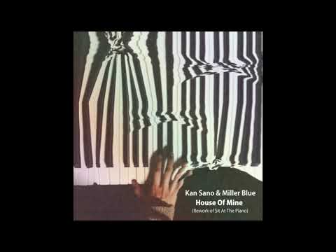 Kan Sano - House Of Mine (Rework Of Sit At The Piano) [Official Audio]