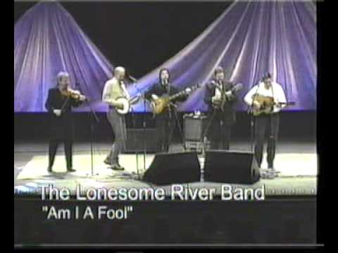 Lonesome River Band - Am I A Fool