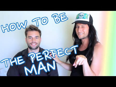 HOW TO BE THE PERFECT MAN