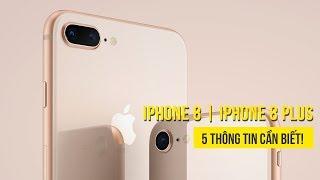 iPhone 8 và iPhone 8 Plus - 5 thông tin cần biết!