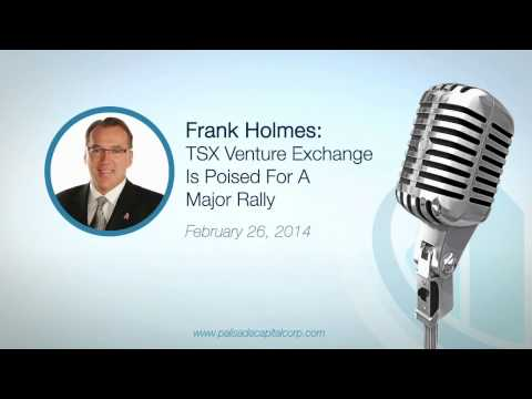 Frank Holmes: TSX Venture Exchange Is Poised For a Major Rally - 2/26/2014