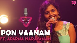 Pon Vaanam - Ft. Aparna Narayan | Music Cover | Episode 13 | Music Cafe From SS Music