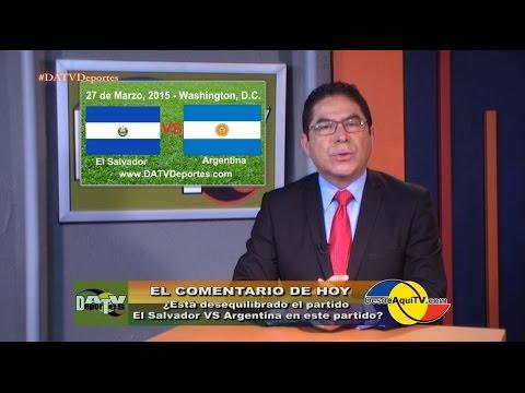 """DATV DEPORTES: ¿Esta desequilibrado el partido """"El Salvador VS Argentina""""? Comentario deportivo."""