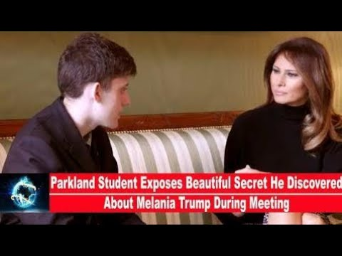 Parkland Student Exposes Beautiful Secret He Discovered About Melania Trump During Meeting(VIDEO)!!