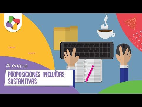 Proposiciones Incluidas Sustantivas - Lengua - Educatina