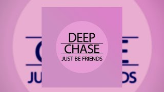 Deep Chase - Just Be Friends (Official Audio)