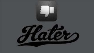 Hater: The App You'll Love to Hate