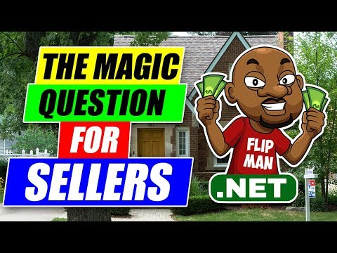 The Magic Question to Get the Best Price: Investing in Real Estate - Flipping Properties
