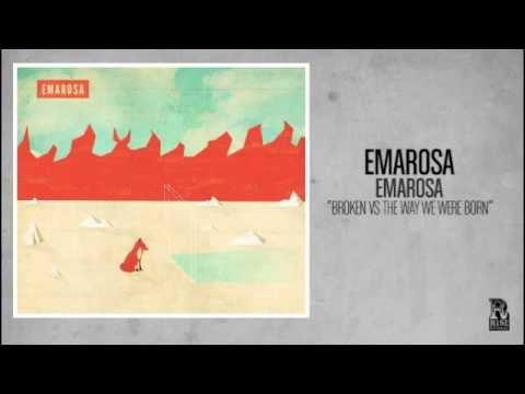 Emarosa - Broken Vs The Way We Were Born