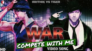 WAR Video Song | Hrthik Roshan vs Tiger shroff Video Song | War Trailer, Compete with me