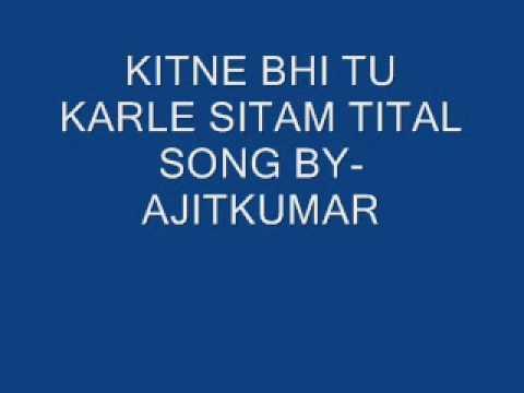KITNE BHI TU KARLE SITAM TITAL SONG BY AJITKUMAR