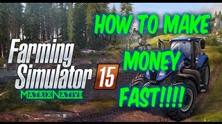 Farming Simulator 15 How to make money quick | Easiest way to make money Farming Simulator 15