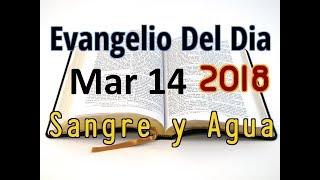 Evangelio del Dia- Miercoles 14 Marzo 2018- Jesus Nos Da Vida- Sangre y Agua