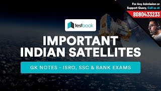 Important Indian Satellites | GK Notes for ISRO, SSC & Bank Exams
