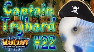 Warcraft 3 - Captain Tryhard #22