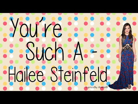 You're Such A (With Lyrics) - Hailee Steinfeld