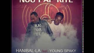 Nou Pap Kite (Hanibal-La Feat Young Spacky)
