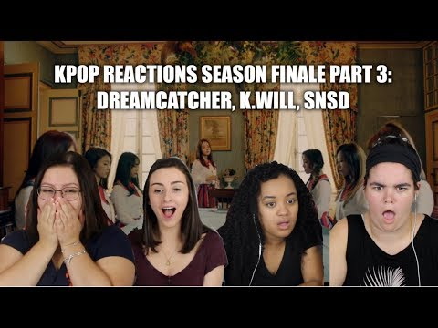DREAMCATCHER, K.WILL, AND SNSD REACTION (KPOP REACTIONS S1 FINALE PART 3)