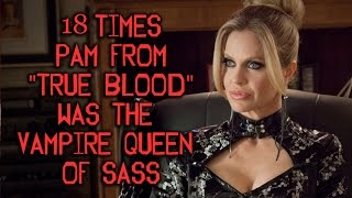 18 Times Pam From 34 True Blood 34 Was The Vampire Queen Of Sass