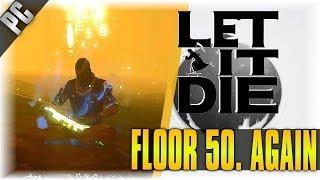 FLOOR 50.... AGAIN!!! | Let It Die | [40+] [FL 48 To 50]