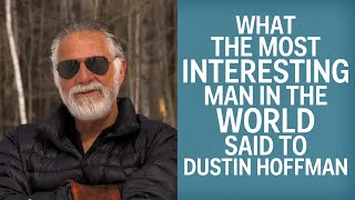 'The Most Interesting Man In The World' Once Told Dustin Hoffman He Wouldn't Make It In Hollywood