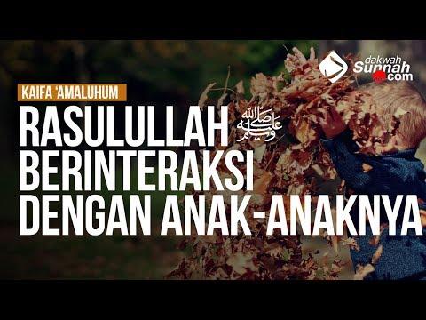 Rasulullah ﷺ Berinteraksi dengan Anak-Anaknya #2 - Ustadz Khairullah Anwar Luthfi, Lc