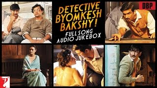 Detective Byomkesh Bakshy Full Song Audio Jukebox Sushant Singh Rajput