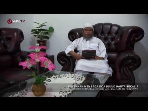 Tanya Jawab Agama Islam: Hukum Membaca Doa Sujud Hanya Sekali - Ustadz Abu Haidar As-Sundawy
