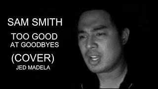 TOO GOOD AT GOODBYES - Sam Smith - Cover by Jed Madela