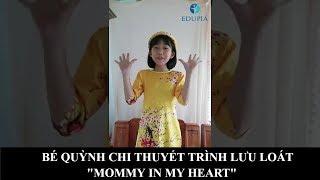 """Bé Hoàng Quỳnh Chi - Thuyết trình """"Mommy in my heart"""""""