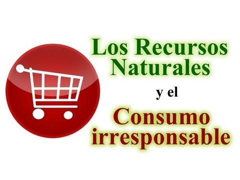 Recursos naturales y consumo irresponsable