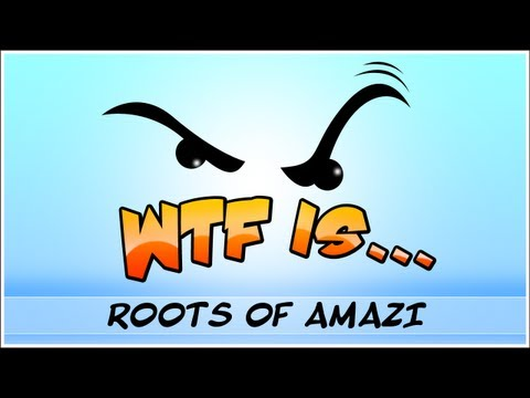 WTF Is... - Roots of Amazi ? (WTF-a-thon Game 24)