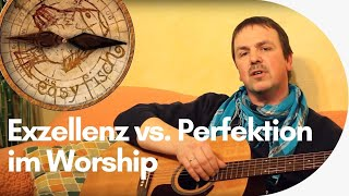 """Exzellenz vs. Perfektion"