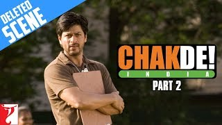 Deleted Scenes | Chak De India | Part 2 | Shah Rukh Khan