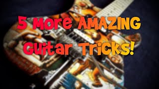 5  MORE Guitar Tricks To Make People Think You Are Amazing!