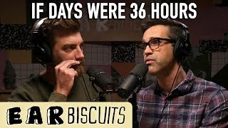 What If The Day Was 12 Hours Longer? | Ear Biscuits Ep. 171