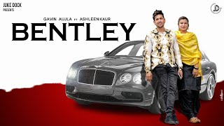 Bentley : Gavin Aujla Ft. Ashleen Kaur (Official Video) Latest Punjabi Song 2019 | Juke Dock