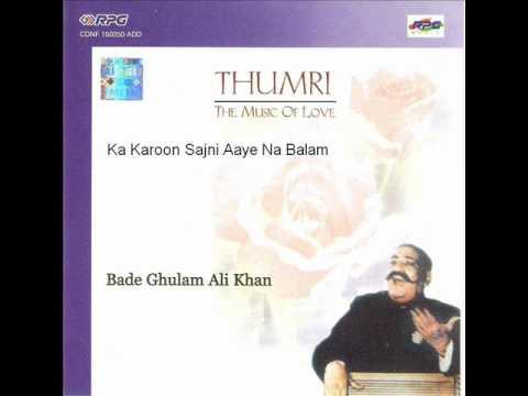 Ka Karoon Sajni Aaye Na Balam-Sindh Bhairavi-Bade Ghulam Ali...