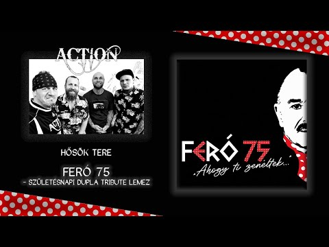 """Action - Hősök tere (Feró 75 - """"Ahogy Ti zenéltek…"""") - dalszöveggel"""