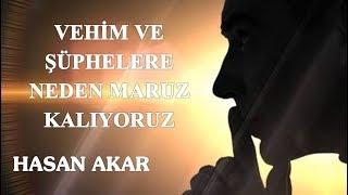 Hasan Akar - Vehim ve Şüphelere Neden Maruz Kalıyoruz!!!