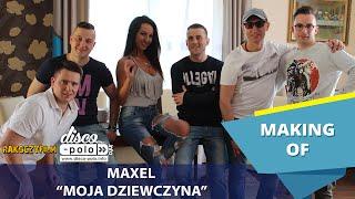 Maxel - Moja dziewczyna - Making of