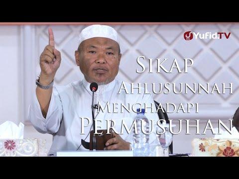 Kajian Umum : Sikap Ahlussunnah Dalam Menghadapi Permusuhan - Ustadz Aunur Rofiq, Lc.