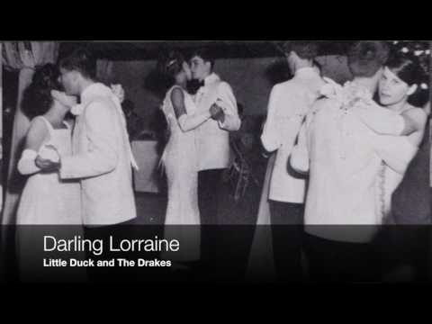 Darling Lorraine - Little Duck and The Drakes