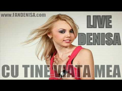 DENISA LIVE - CU TINE VIATA MEA
