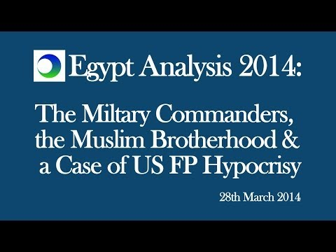 Egypt Analysis 2014: Military Commanders, Muslim Brotherhood and US FP Hypocrisy